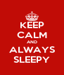 KEEP CALM AND ALWAYS SLEEPY - Personalised Poster A4 size