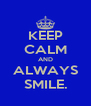 KEEP CALM AND ALWAYS SMILE. - Personalised Poster A4 size
