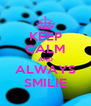 KEEP CALM AND ALWAYS SMILIE - Personalised Poster A4 size