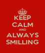 KEEP CALM AND ALWAYS SMILLING - Personalised Poster A4 size