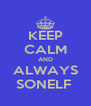 KEEP CALM AND ALWAYS SONELF  - Personalised Poster A4 size