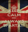 KEEP CALM AND ALWAYS SPARTA!!! - Personalised Poster A4 size