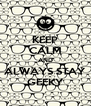 KEEP CALM AND ALWAYS STAY GEEKY - Personalised Poster A4 size