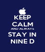 KEEP CALM AND ALWAYS STAY IN NINE D - Personalised Poster A4 size