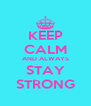 KEEP CALM AND ALWAYS STAY STRONG - Personalised Poster A4 size