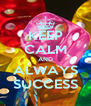 KEEP CALM AND ALWAYS SUCCESS - Personalised Poster A4 size