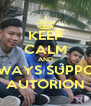 KEEP CALM AND ALWAYS SUPPORT AUTORION - Personalised Poster A4 size
