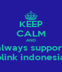 KEEP CALM AND always support blink indonesia - Personalised Poster A4 size