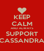 KEEP CALM AND ALWAYS SUPPORT CASSANDRA - Personalised Poster A4 size