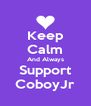 Keep Calm And Always Support CoboyJr - Personalised Poster A4 size