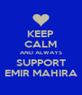 KEEP CALM AND ALWAYS SUPPORT EMIR MAHIRA - Personalised Poster A4 size