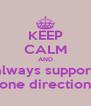 KEEP CALM AND always support one direction - Personalised Poster A4 size