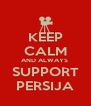 KEEP CALM AND ALWAYS  SUPPORT PERSIJA - Personalised Poster A4 size