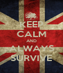 KEEP CALM AND ALWAYS SURVIVE - Personalised Poster A4 size