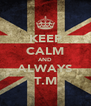 KEEP CALM AND ALWAYS T.M - Personalised Poster A4 size