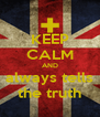 KEEP CALM AND always tells the truth - Personalised Poster A4 size