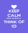 KEEP CALM AND ALWAYS  THINK OF 1D - Personalised Poster A4 size