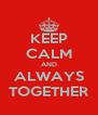 KEEP CALM AND ALWAYS TOGETHER - Personalised Poster A4 size