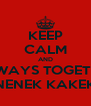 KEEP CALM AND ALWAYS TOGETHER NENEK KAKEK - Personalised Poster A4 size