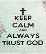 KEEP CALM AND ALWAYS TRUST GOD - Personalised Poster A4 size