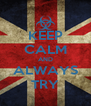 KEEP CALM AND ALWAYS TRY - Personalised Poster A4 size