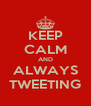 KEEP CALM AND ALWAYS TWEETING - Personalised Poster A4 size