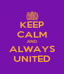 KEEP CALM AND ALWAYS UNITED - Personalised Poster A4 size