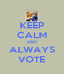 KEEP CALM AND ALWAYS VOTE - Personalised Poster A4 size