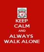 KEEP CALM AND ALWAYS  WALK ALONE - Personalised Poster A4 size
