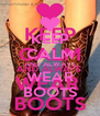 KEEP CALM AND ALWAYS WEAR BOOTS - Personalised Poster A4 size