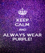 KEEP CALM AND ALWAYS WEAR PURPLE! - Personalised Poster A4 size