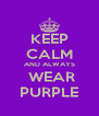KEEP CALM AND ALWAYS  WEAR PURPLE - Personalised Poster A4 size