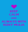KEEP CALM AND ALWAYS WITH RIZKY MULIA - Personalised Poster A4 size