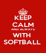 KEEP CALM AND ALWAYS WITH  SOFTBALL  - Personalised Poster A4 size