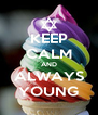KEEP CALM AND ALWAYS YOUNG - Personalised Poster A4 size