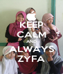 KEEP CALM AND ALWAYS ZYFA - Personalised Poster A4 size