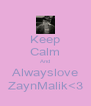 Keep Calm And Alwayslove ZaynMalik<3 - Personalised Poster A4 size