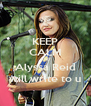 KEEP CALM AND Alyssa Reid will write to u - Personalised Poster A4 size