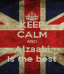 KEEP CALM AND Alzaabi Is the best - Personalised Poster A4 size