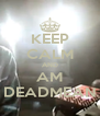 KEEP CALM AND AM DEADMEAN - Personalised Poster A4 size