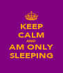KEEP CALM AND AM ONLY SLEEPING - Personalised Poster A4 size