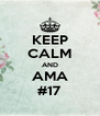 KEEP CALM AND AMA #17 - Personalised Poster A4 size