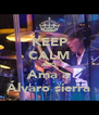 KEEP CALM AND Ama a Álvaro sierra - Personalised Poster A4 size