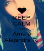 KEEP CALM AND Ama a Alejandra R. - Personalised Poster A4 size
