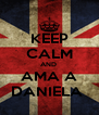 KEEP CALM AND  AMA A DANIELA  - Personalised Poster A4 size