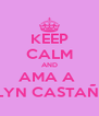 KEEP CALM AND AMA A  EVELYN CASTAÑEDA - Personalised Poster A4 size