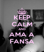 KEEP CALM AND AMA A FANSA - Personalised Poster A4 size