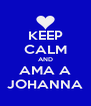 KEEP CALM AND AMA A JOHANNA - Personalised Poster A4 size