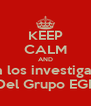 KEEP CALM AND Ama a los investigadores Del Grupo EGE - Personalised Poster A4 size
