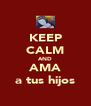 KEEP CALM AND AMA a tus hijos - Personalised Poster A4 size